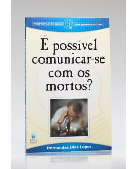 É Possível Comunicar-se com os Mortos | Hernandes Dias Lopes