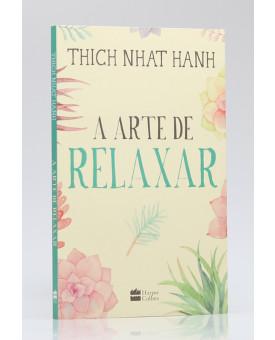 A Arte de Relaxar | Thich Nhat Hanh