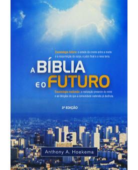 A Bíblia E O Futuro | Anthony A. Hoekema