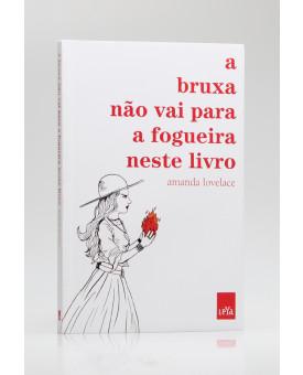 A Bruxa Não Vai Para a Fogueira Neste Livro | Amanda Lovelace