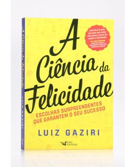 A Ciência da Felicidade | Luiz Gaziri