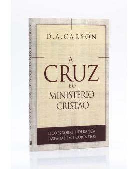 A Cruz e o Ministério Cristão | D. A. Carson