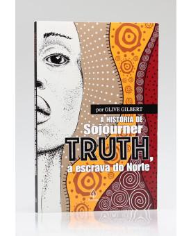 A História de Sojourner Truth, a Escrava do Norte | Olive Gilbert