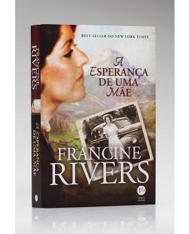 A Esperança de Uma Mãe | Francine Rivers
