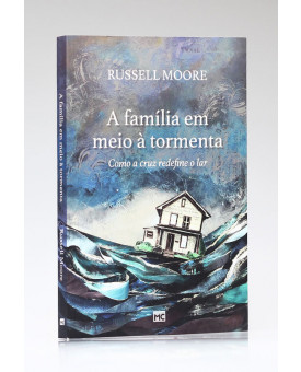A Família em Meio à Tormenta | Russell Moore
