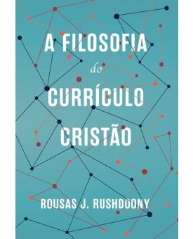 A Filosofia do Currículo Cristão | Rousas J. Rushdoony