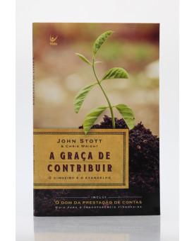 A Graça de Contribuir | John Stott e Chris Wright