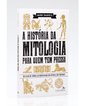 A História da Mitologia Para Quem Tem Pressa | Mark Daniels