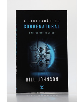 A Liberação do Sobrenatural | Bill Johnson