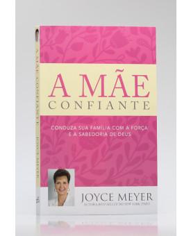 A Mãe Confiante | Joyce Meyer