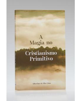 A Magia no Cristianismo Primitivo | Albertino da Silva Lima
