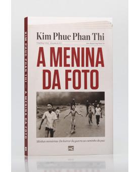 A Menina da Foto | Kim Phuc Phan Thi