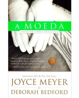 A Moeda | Joyce Meyer e Deborah Bedford