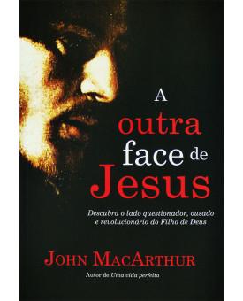 Livro A Outra face De Jesus | John Macarthur