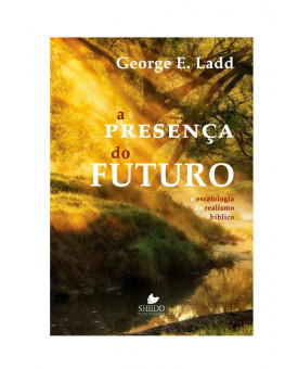 A Presença do Futuro | George E. Ladd