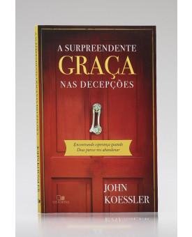 A Surpreendente Graça nas Decepções | John1 Koessler