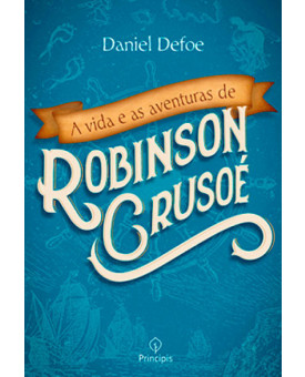 A Vida e as Aventuras de Robinson Crusoé | Daniel Defoe
