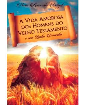 A Vida Amorosa Dos Homens No Velho Testamento | Maria Aparecida Vidigal
