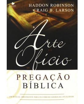 A Arte e o Ofício da Pregação Bíblica | Haddon Robinson e Craig B. Larson