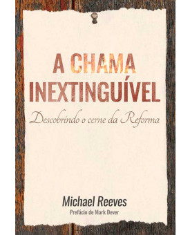 A Chama Inextinguível | Michael Reeves