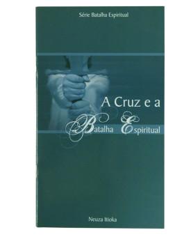 A Cruz e a Batalha Espiritual | Neuza Itioka