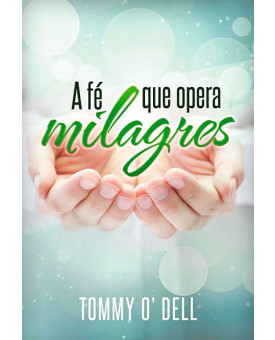 A Fé que Opera Milagres | Tommy Ray O' Dell