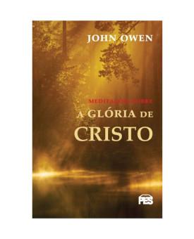 Meditações Sobre a Glória de Cristo   John Owen