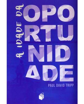 A Idade da Oportunidade | Paul David Tripp