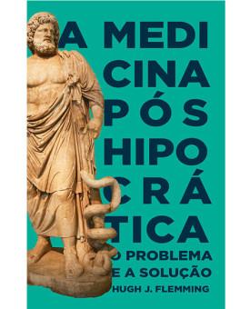 A Medicina Pós-Hipocrática | Hugh J. Flemming