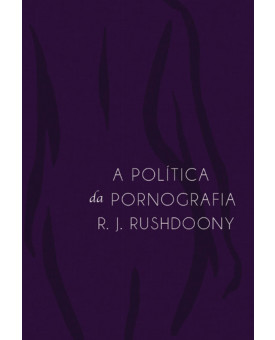 A Política da Pornografia | R. J. Rushdoony