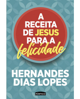 A Receita de Jesus para a Felicidade | Hernandes Dias Lopes