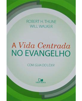 Livro A Vida Centrada No Evangelho | Robert H. Thune e Will Walker