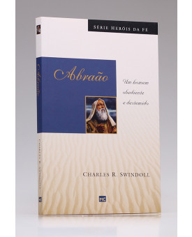Série Heróis da Fé | Abraão | Charles R. Swindoll