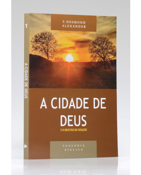 Teologia Bíblica | A Cidade de Deus | T. Desmond Alexander