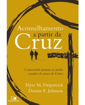Aconselhamento a partir da Cruz | Elyse M. Fitzpatrick | Dennis E. Johnson
