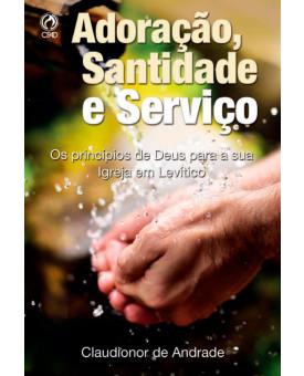 Adoração, Santidade e Serviço | Claudionor de Andrade
