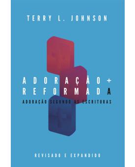 Adoração Reformada | Terry L. Johnson