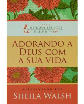 Livro | Adorando A Deus Com A Sua Vida | Sheila Walsh