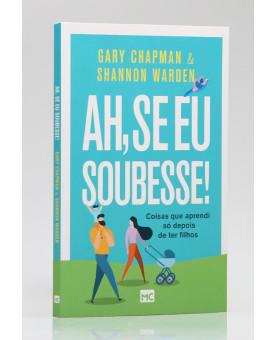 Ah, Se Eu Soubesse! | Gary Chapman e Shannon Warden