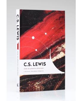 Além do Planeta Silencioso | Vol. 1 | Trilogia Cósmica | C. S. Lewis