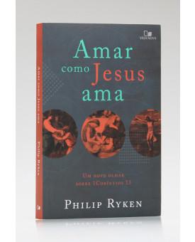 Amar como Jesus Ama   Philip Ryken