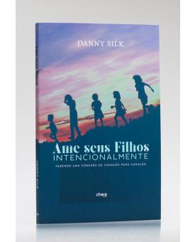 Ame Seus Filhos Intencionalmente | Danny Silk