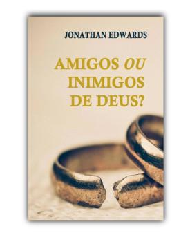 Amigos ou Inimigos de Deus? | Jonathan Edwards