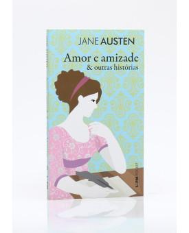Amor e Amizade e Outras Histórias   Jane Austen