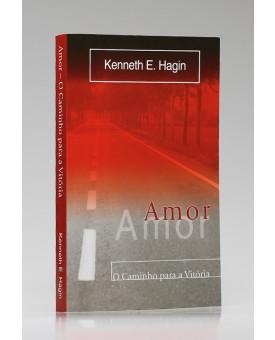 Amor, O Caminho para a Vitória | Kenneth E. Hagin