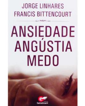 Ansiedade Angústia Medo | Jorge Linhares e Francis Bittencourt