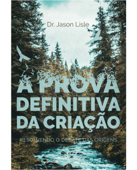 A Prova Definitiva da Criação   Dr. Jason Lisle