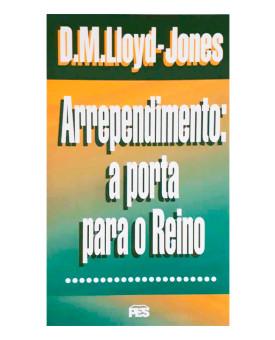 Arrependimento: a Porta Para o Reino | D. M. Lloyd-Jones