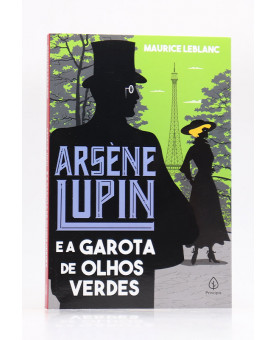 Arsène Lupin e a Garota de Olhos Verdes | Maurice Leblanc | Principis