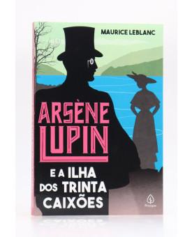 Arsène Lupin e a Ilha dos Trinta Caixões | Maurice Leblanc | Principis